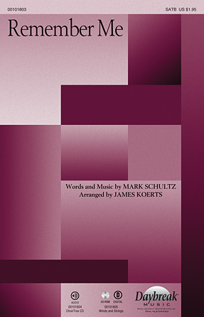 Remember Me : SATB : James Koerts : Mark Schultz : Mark Schultz : Sheet Music : 00101803 : 884088668648