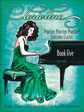 Lorie Line – Practice, Practice, Practice!<br><br>Book Five: Christmas Classics