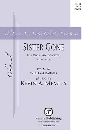 Sister Gone : SATB divisi : Kevin Memley : Kevin Memley : Sheet Music : 00117250 : 884088886691