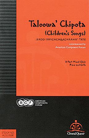 Taloowa' Chipota (Children's Songs) : 3-Part Mixed : Jerod Impichchaachaaha' Tate : Jerod Impichchaachaaha' Tate : Sheet Music : 00119300 : 884088907723 : 0983388741