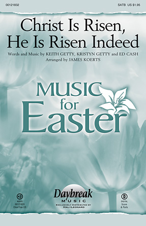 Christ Is Risen, He Is Risen Indeed : SATB : James Koerts : Kristyn Getty : Keith & Kristyn Getty : Sheet Music : 00121832 : 884088943585