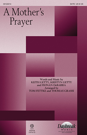 A Mother's Prayer : saTB : Tom Fettke : Kristyn Getty : Keith & Kristyn Getty : Sheet Music : 00122214 : 884088948467
