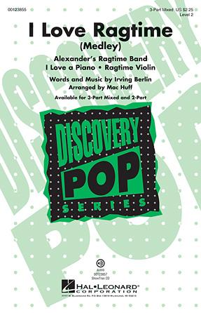 I Love Ragtime : 3-Part : Mac Huff : Irving Berlin : Sheet Music : 00123855 : 884088962630