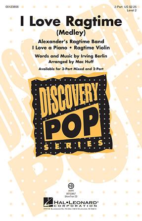 I Love Ragtime : 2-Part : Mac Huff : Irving Berlin : Sheet Music : 00123856 : 884088962647