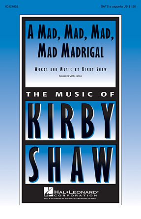 A Mad, Mad, Mad, Mad Madrigal : SATB : Kirby Shaw : Sheet Music : 00124852 : 884088984892