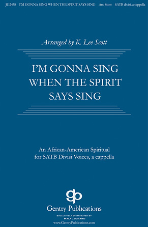 I'm Gonna Sing When the Spirit Says Sing : SATB divisi : K. Lee Scott : Sheet Music : 00125129 : 888680004385