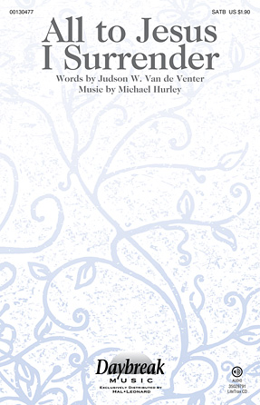 All to Jesus I Surrender : SATB : Michael Hurley : Michael Hurley : Sheet Music : 00130477 : 888680021740