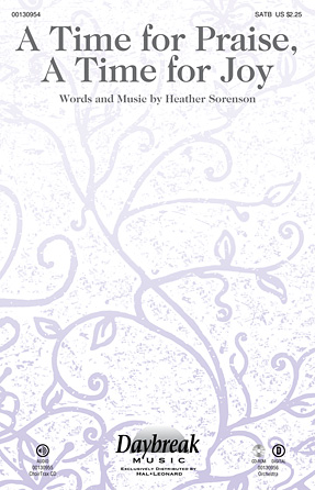 A Time for Praise, A Time for Joy : SATB : Heather Sorenson : Heather Sorenson : Sheet Music : 00130954 : 888680023348