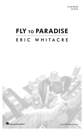 Fly to Paradise : SATB Divisi : Eric Whitacre : Eric Whitacre : Sheet Music : 00138730 : 888680032838