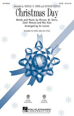 Christmas Day : SATB : Ed Lojeski : Michael W. Smith : Michael W. Smith : Sheet Music : 00140932 : 888680042301