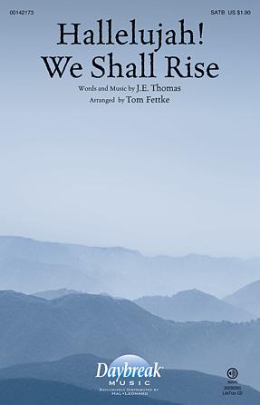 Hallelujah! We Shall Rise : SATB : Tom Fettke : J.E. Thomas : Sheet Music : 00142173 : 888680047580
