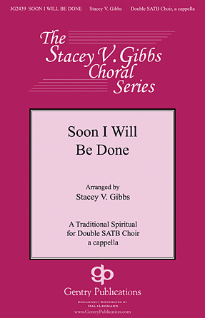 Soon I Will Be Done : SATB divisi : Stacey V. Gibbs : Sheet Music : 00144239 : 888680060916
