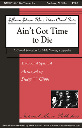 Ain't Got Time to Die : TTBB : Stacey V. Gibbs : Sheet Music : 00144240 : 888680060923