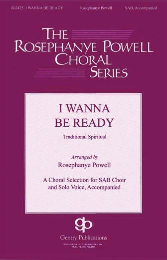I Wanna Be Ready : SAB : Rosephanye Powell : Sheet Music : 00145526 : 888680065812