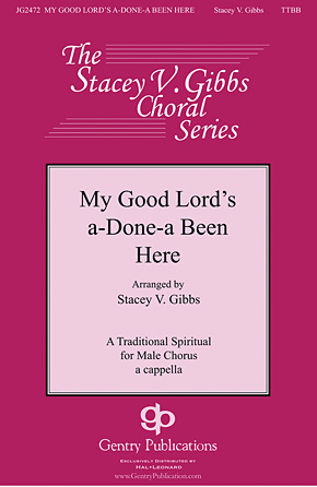 My Good Lord's a-Done-a Been Here : TTBB : Stacey V. Gibbs : Sheet Music : 00145527 : 888680065829