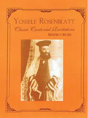 Yossele Rosenblatt – Classic Cantorial Recitatives