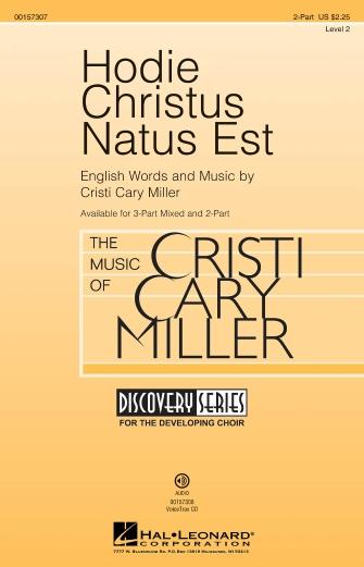 Hodie Christus Natus Est : 2-Part : Cristi Cary Miller : Cristi Cary Miller : Sheet Music : 00157307 : 888680609108