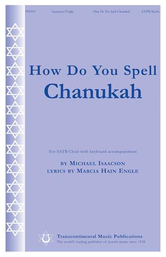 How Do You Spell Chanukah? : SATB : Michael Isaacson : Michael Isaacson : Sheet Music : 00191584 : 884088217723