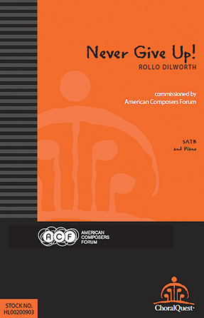 Never Give Up! : SATB : Rollo Dilworth : Rollo Dilworth : Sheet Music : 00200903 : 888680652289 : 0996725512