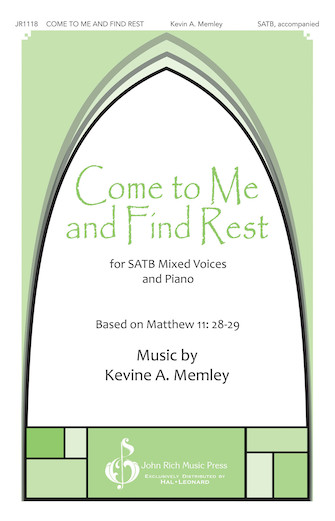 Come to Me and Find Rest : SATB : Kevin Memley : Kevin Memley : Sheet Music : 00204078 : 888680657918
