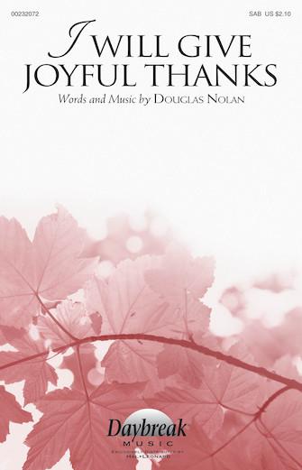 I Will Give Joyful Thanks : SAB : Douglas Nolan : Douglas Nolan : Sheet Music : 00232072 : 888680677312
