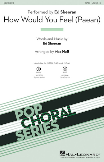 How Would You Feel (paean) : SAB : Mac Huff : Ed Sheeran : Ed Sheeran : Sheet Music : 00239003 : 888680700805