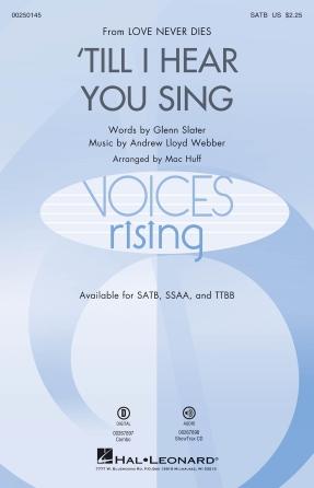 'Til I Hear You Sing : SATB : Mac Huff : Andrew Lloyd Webber : Love Never Dies : Songbook : 00250145 : 888680713775