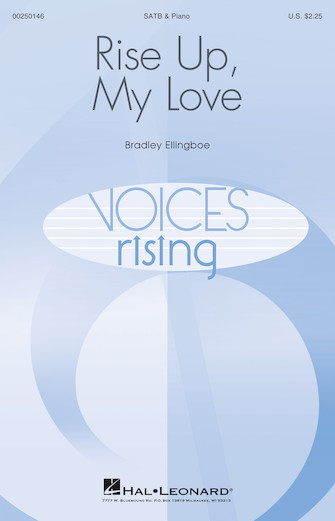 Rise Up, My Love : SATB : Bradley Ellingboe : Bradley Ellingboe : Sheet Music : 00250146 : 888680713799