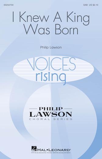 I Knew a King Was Born : SAB : Philip Lawson : Philip Lawson : Sheet Music : 00250700 : 888680714802