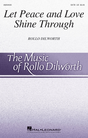 Let Peace and Love Shine Through : SATB : Rollo Dilworth : Rollo Dilworth : Sheet Music : 00254530 : 888680721534