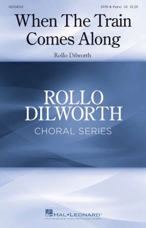 When the Train Comes Along : SATB : Rollo Dilworth : Rollo Dilworth : Sheet Music : 00254533 : 888680721541