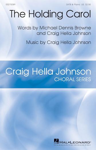 The Holding Carol : SATB : Craig Hella Johnson : Craig Hella Johnson : Sheet Music : 00275089 : 888680742645