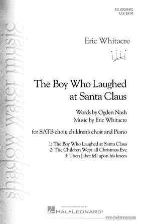 The Boy Who Laughed At Santa Clause : SATB : Eric Whitacre : Eric Whitacre : Sheet Music : 00283852 : 888680793883