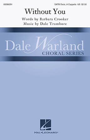 Without You : SATB divisi : Dale Trumbore : Dale Trumbore : Sheet Music : 00286291 : 888680894429