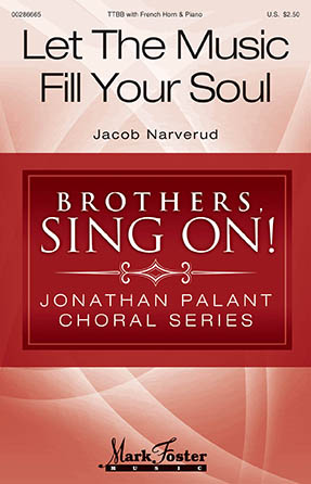 Let the Music Fill Your Soul : TTBB : Jacob Narverud : Jacob Narverud : Sheet Music : 00286665 : 888680897949