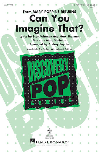 Can You Imagine That? : 3-Part Mixed : Audrey Snyder : Marc Shaiman : Mary Poppins Returns : Sheet Music : 00289843 : 888680917234