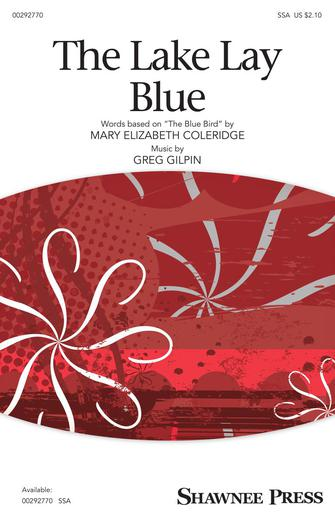 The Lake Lay Blue : SSA : Greg Gilpin : Greg Gilpin : Sheet Music : 00292770 : 888680931742 : 1540050475