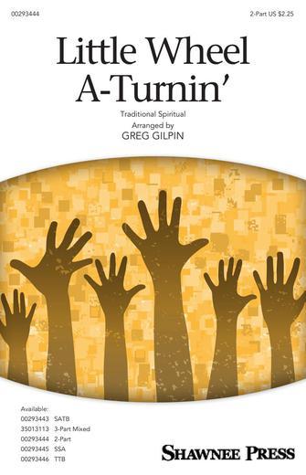 Little Wheel A-Turnin' : 2-Part : Greg Gilpin : Sheet Music : 00293444 : 888680936303 : 154005117X