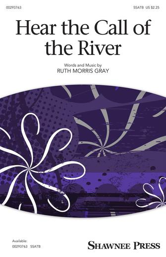 Hear the Call of the River : SSATB : Ruth Morris Gray : Ruth Morris Gray : Sheet Music : 00293763 : 888680939182 : 1540052087