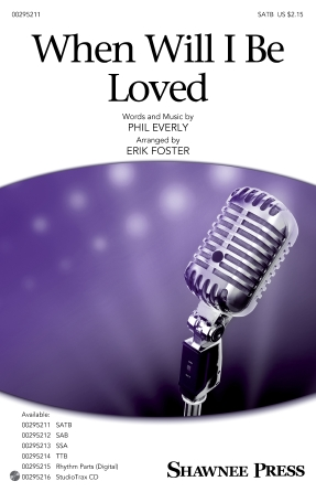 When Will I Be Loved : SATB : Erik Foster : Phil Everly : Linda Ronstadt : Sheet Music : 00295211 : 888680945978 : 1540055485
