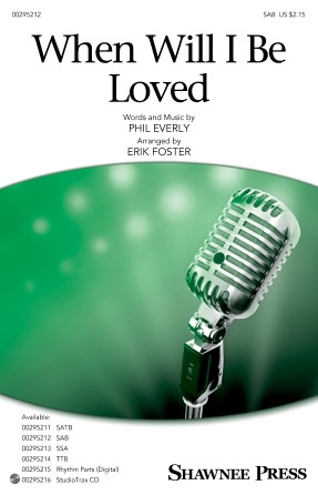 When Will I Be Loved : SAB : Erik Foster : Phil Everly : Linda Ronstadt : Sheet Music : 00295212 : 888680945985 : 1540055493