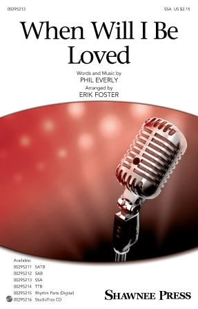 When Will I Be Loved : SSA : Erik Foster : Phil Everly : Linda Ronstadt : Sheet Music : 00295213 : 888680945992 : 1540055507