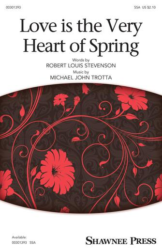 Love Is the Very Heart of Spring : SSA : Michael John Trotta : Michael John Trotta : Sheet Music : 00301393 : 888680964610 : 1540064190