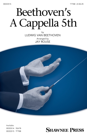 Beethoven's A Cappella 5th : TTBB : Jay Rouse : Ludwig Van Beethoven : Sheet Music : 00303515 : 888680968496 : 1540065871