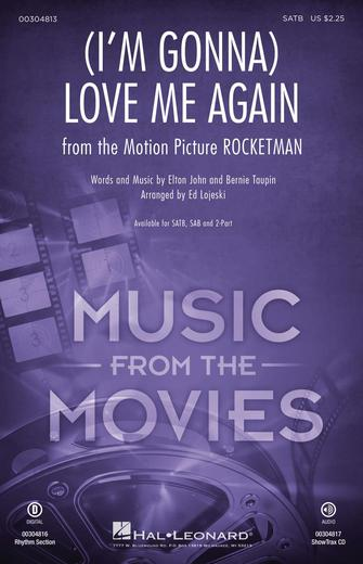 (I'm Gonna) Love Me Again : SATB : Ed Lojeski : Elton John : Rocketman : Sheet Music : 00304813 : 888680970666