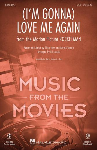 (I'm Gonna) Love Me Again : SAB : Ed Lojeski : Elton John : Rocketman : Sheet Music : 00304814 : 888680970673
