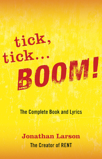 tick, tick ... BOOM!: The Complete Book and Lyrics