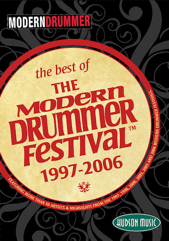 The Best of the Modern Drummer Festival™ – 1997-2006