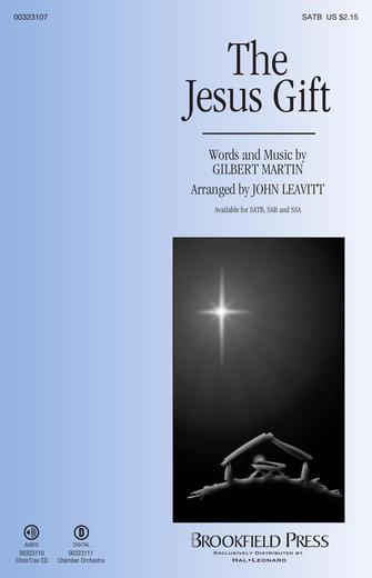 The Jesus Gift : SATB : John Leavitt : Gilbert Martin : Sheet Music : 00323107 : 888680977610