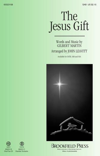 The Jesus Gift : SAB : John Leavitt : Gilbert Martin : Sheet Music : 00323108 : 888680977627